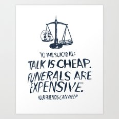 Talk Is Cheap. Funerals Are Expensive. Art Print