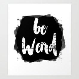 Be Weird Art Print
