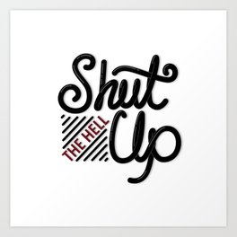 Shut Up Art Print
