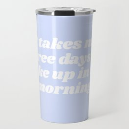 three days to wake up Travel Mug