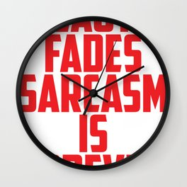 Beauty Fades Sarcasm Is Forever Wall Clock