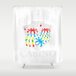 I'd Rather Be At The Casino  Funny Casino Gambler Shower Curtain
