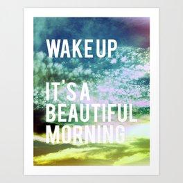 Wake up. It's a beautiful morning. Art Print