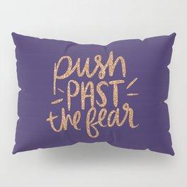 Push Past The Fear Pillow Sham