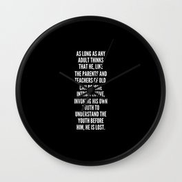 As long as any adult thinks that he like the parents and teachers of old can become introspective invoking his own youth to understand the youth before him he is lost Wall Clock