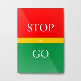 STOP or GO Metal Print