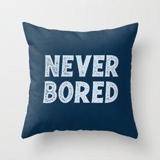 NEVER BORED Throw Pillow