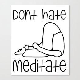 Don't Hate Meditate - Yoga - Workout. Fun & Original buddhism gift. Canvas Print