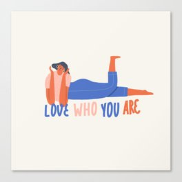 Love who you are Canvas Print