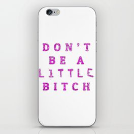 Don't Be A little BITCH iPhone Skin
