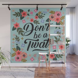Don't Be A Twat, Pretty Funny Offensive Quote Wall Mural