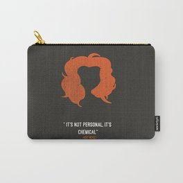 """It's not personal, it's chemical."" – Nicky Nichols Carry-All Pouch"