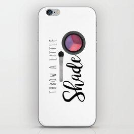 Throw A Little Shade iPhone Skin