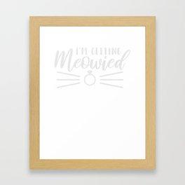 I'm Getting Meowried Cute Kitty Engagement T-Shirt Framed Art Print