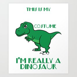"""""""This Is My Human Costume I'Really A Dinosaur"""" T-rex inspired tee for pre-historic animal lovers! Art Print"""