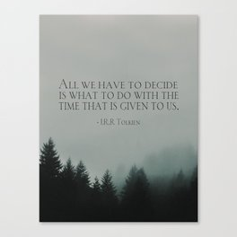 """J.R.R. Tolkien quote """"All we have to decide is what to do with the time that is given us"""" Canvas Print"""