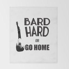 Bard Hard or Go Home Throw Blanket