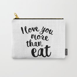 I love you more than eat Carry-All Pouch