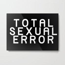 TOTAL SEXUAL ERROR Metal Print