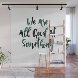 We are all good at something Wall Mural