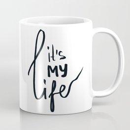 IT IS MY LIFE Coffee Mug