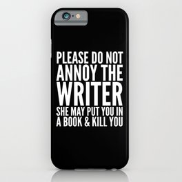 Please do not annoy the writer. She may put you in a book and kill you. (Black & White) iPhone Case