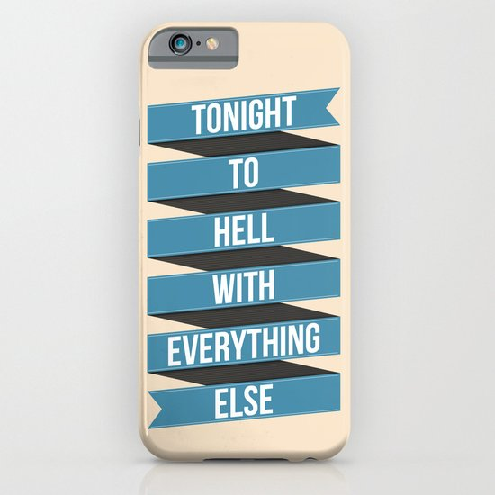 Tonight To Hell With Everything Else iPhone & iPod Case