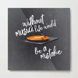 Without Music, Life Would Be a Mistake-Friedrich Nietzsche-vinyl records Metal Print