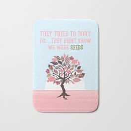 They Tried To Bury Us. They Didn't Know We Were Seeds, Quote Bath Mat