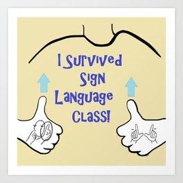 I Survived Sign Language Class Art Print