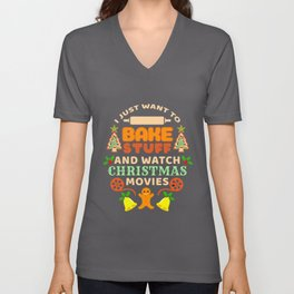 I Just Want To Bake Stuff And Watch Christmas Movies Christmas Gift Unisex V-Neck