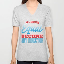 All Women Are Created Equal Art Director Unisex V-Neck