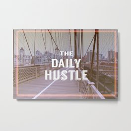 The Daily Hustle Metal Print