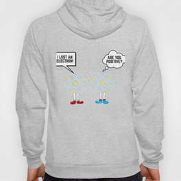 Chemistry Gift Math Science I Lost An Electron Are You Positive Present Hoody