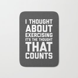 Thought About Exercising Funny Quote Bath Mat