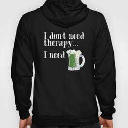 I don't need therapy, I need Green Beer! Happy St. Patrick's Day! Hoody