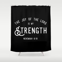 The Joy of the Lord is my Strength (BLCK) Shower Curtain