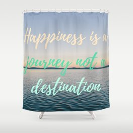 Happiness is a journey not a destination | La felicidad es un viaje no un destino Shower Curtain