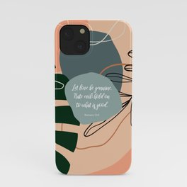 Let love be genuine. Hate evil; hold on to what is good. Romans 12:9 iPhone Case