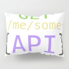 GET me some apis now Pillow Sham