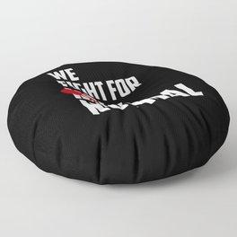 We Fight For True Normal Floor Pillow