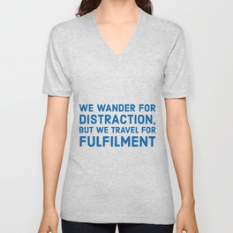 We wander for distraction, but we travel for fulfillment Unisex V-Neck