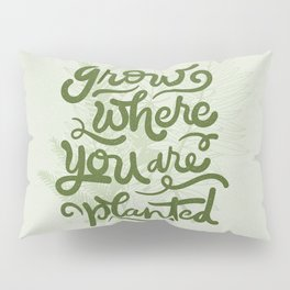 grow where you are planted Pillow Sham