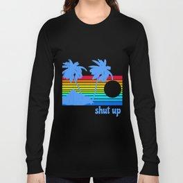 Shut Up Long Sleeve T-shirt