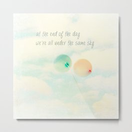 at the end of the day we're all under the same sky Metal Print