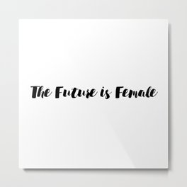 The Future is Female Feminist Quote Han Metal Print
