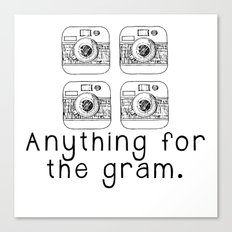 Anything for the gram Canvas Print