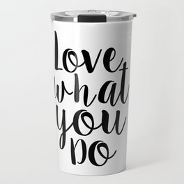 Love What You Do, Office Decor,Quote Prints,Typography Poster,Printable Art,Home Office Desk Travel Mug