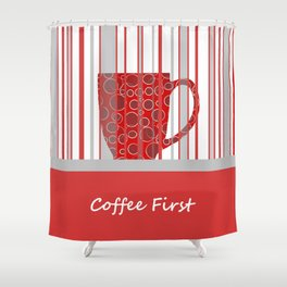 Coffee First With Stripes Shower Curtain