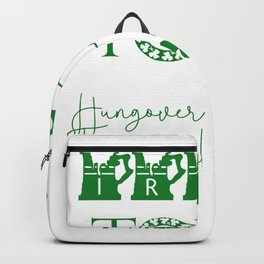 Irish Today, Hungover Tomorrow Shamrock Funny St. Patrick Backpack